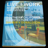 Live + Work:Modern Homes and Offices - The Southern California Architecture of Shubin + Donaldson